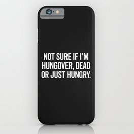 Hungover, Dead Or Hungry Funny Quote iPhone Case