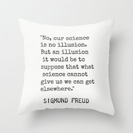 """Sigmund Freud """"No, our science is no illusion..."""" Throw Pillow"""