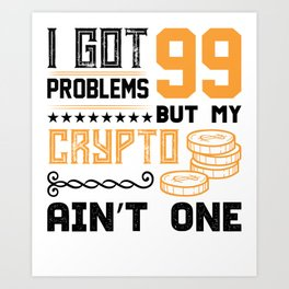 99 Problems with Crypto? Art Print