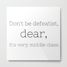 Don't be defeatist, Dear - Downton Abbey - TV Show Collection Metal Print