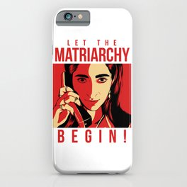Let The Matriarchy Begin iPhone Case
