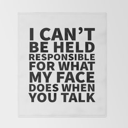 I Can't Be Held Responsible For What My Face Does When You Talk Throw Blanket