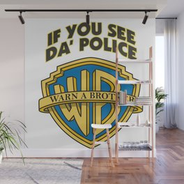 If you see da' police - Warn a brother Wall Mural