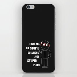 There are no stupid questions, just stupid people iPhone Skin