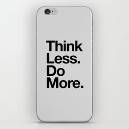 Think Less Do More black and white inspirational wall art typography poster design home decor iPhone Skin