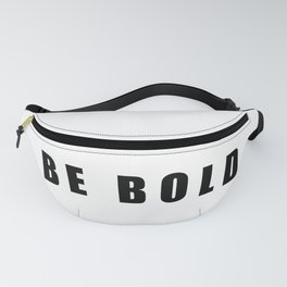 Be Bold Fanny Pack