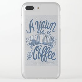 A Yawn is a Silent Scream for Coffee Clear iPhone Case