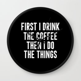 First I Drink Coffee Then I Do Things Wall Clock