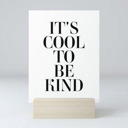 It's Cool To Be Kind Mini Art Print