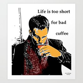 Life is too short for bad coffee (colour) Art Print