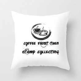 Coffee First Then Stamp Collecting Throw Pillow