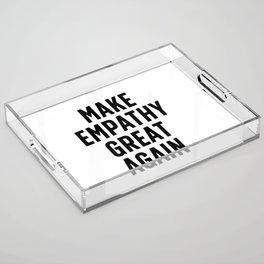 Make Empathy Great Again Acrylic Tray