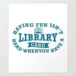 Having Fun With Library Card Gifts For Book Lovers Art Print