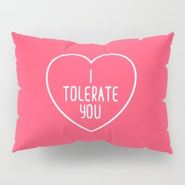 I Tolerate You Funny Quote Pillow Sham