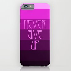 NEVER GIVE UP (Pink) Slim Case iPhone 6s