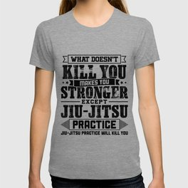 What Doesn't Kill Makes You Stronger Except Jiu Jitsu Practice Player Coach Gift T-shirt