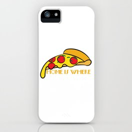 """Who doesn't love pizza? Everyone does! """"Home Where Pizza Is"""" tee design for pizza lovers!  iPhone Case"""