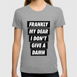 Frankly My Dear I don't Give A damn T-shirt