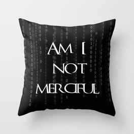 Am I not merciful? Throw Pillow