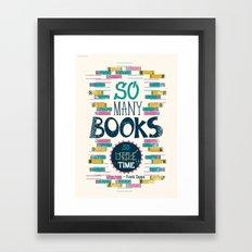 So Many Books, So Little Time Framed Art Print