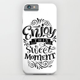 Enjoy this sweet moment - lovely typography positive illustration iPhone Case