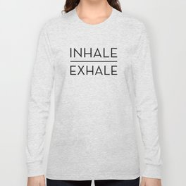 Inhale Exhale Breathe Quote Long Sleeve T-shirt