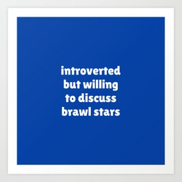 Introverted but willing to discuss Brawl Stars Art Print