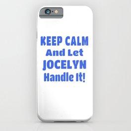 Jocelyn Name Gift - Keep Calm And Let  Jocelyn Handle It iPhone Case