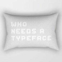 Who needs a typeface? Rectangular Pillow