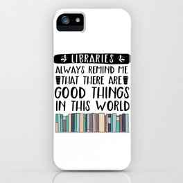 Libraries Always Remind Me That There is Good in this World V2 iPhone Case