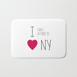 I Can't Afford To Love NY Bath Mat