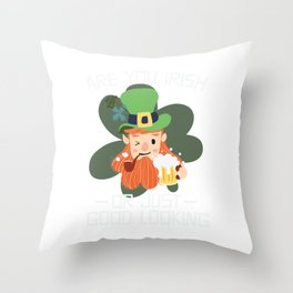 Are you Irish or Just Good Looking St. Patrick's Day Throw Pillow