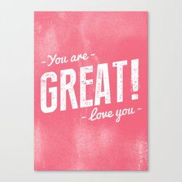 You are great Canvas Print