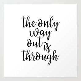 The Only Way Out is Through Art Print