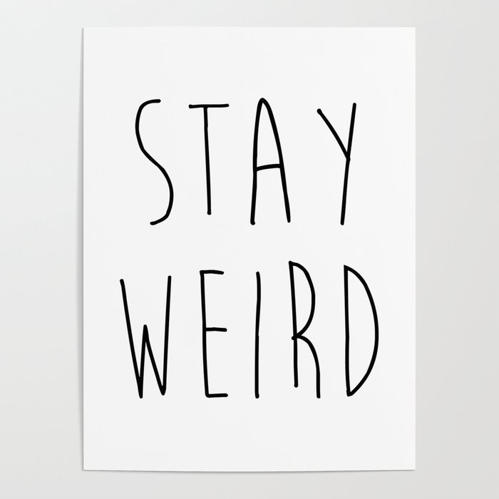 Stay Weird Funny Quote Poster By Envyart Society6