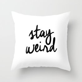 Stay Weird Black and White Humorous Inspo Typography Poster for the Young Wild and Free Throw Pillow