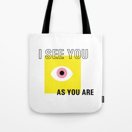 I see you as you are Tote Bag