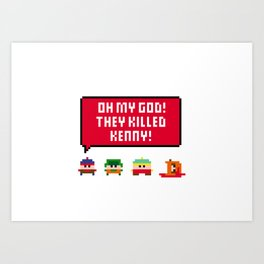 Oh my god! They killed Kenny! Art Print