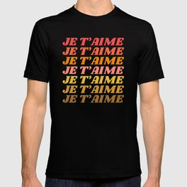 Je T'aime - French for I Love You in Warm Red, Orange, and Yellow Colors T-shirt