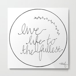 Live Life To The Fullest (Limited Edition) Metal Print