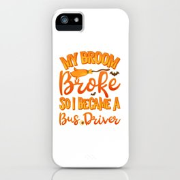 My Broom Broke So I Became A Bus Driver Funny Halloween iPhone Case