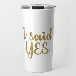 I Said Yes Travel Mug