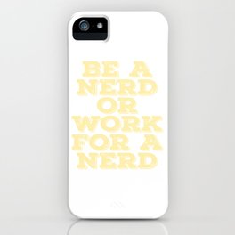 """""""Be A Nerd Or Work For A Nerd"""" tee design. Stay or choose whatever you want! Makes a unique gift!  iPhone Case"""