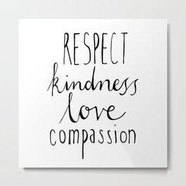 Respect kindness love compassion Metal Print
