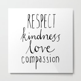 Respect kindness love compassion Metal Print