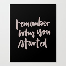 Remember why you started Canvas Print