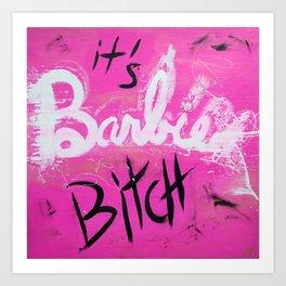 IT'S BARBIE BITCH Art Print