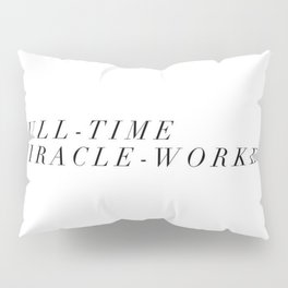 Full-Time Miracle-Worker Pillow Sham
