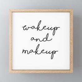 Wake Up, Make Up, Fashion Wall Art, Makeup Quotes, Hand Written Quotes, Boho Decor Framed Mini Art Print