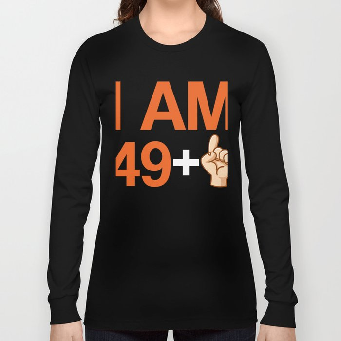 I Am 49 Plus 1 Funny Cute 50th Birthday Party Gift Long Sleeve T Shirt